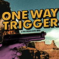 One Way Trigger Lyrics