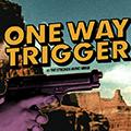 One Way Trigger Lyrics